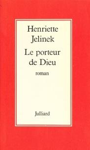 Henriette Jelinek - Le Porteur de Dieu.