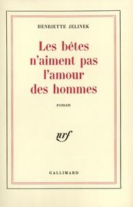 Henriette Jelinek - Les bêtes n'aiment pas l'amour des hommes.