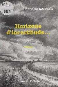 Henriette Kaisser - Horizons d'incertitude....