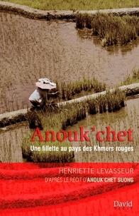 Henriette Levasseur et Anouk'chet Suong - Anouk'chet - Une fillette au pays des Khmers rouges.