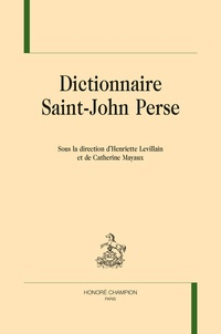Henriette Levillain et Catherine Mayaux - Dictionnaire Saint-John Perse.