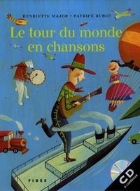 Henriette Major et Patrice Dubuc - Le tour du monde en chansons. 1 CD audio