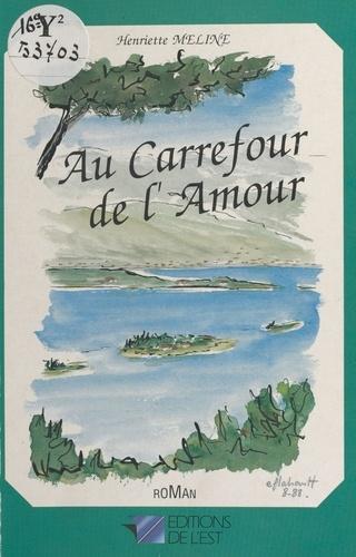 Henriette Méline - Au carrefour de l'amour.