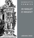 Henriette Pommier - Au Maillet d'argent - Jacques Fornazeris, graveur et éditeur d'estampes, Turin-Lyon (vers 1595-1619 ?).