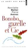 Henriette Walter et Pierre Avenas - Bonobo, gazelle et Cie - L'étonnante histoire des noms d'animaux sauvages.