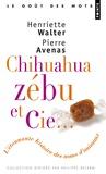 Henriette Walter et Pierre Avenas - Chihuahua, zébu & Cie - L'étonnante histoire des noms d'animaux.