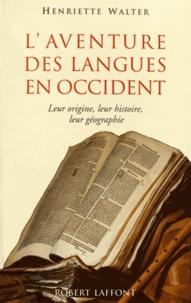 Henriette Walter - L'aventure des langues en Occident - Leur origine, leur histoire, leur géographie.