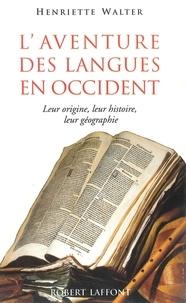 Henriette Walter - L'AVENTURE DES LANGUES EN OCCIDENT. - Leur origine, leur histoire, leur géographie.