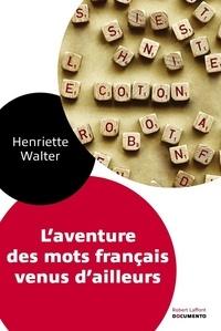 Henriette Walter - L'aventure des mots français venus d'ailleurs.