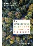 Henriette Walter et Pierre Avenas - La majestueuse histoire du nom des arbres - Du modeste noisetier au séquoia géant.