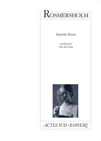 Henrik Ibsen - Rosmersholm - Drame en quatre actes (1886).
