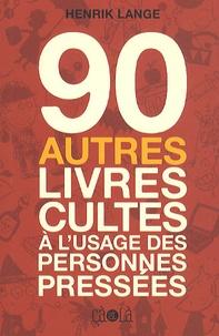 Henrik Lange - 90 autres livres cultes à l'usage des personnes pressées.
