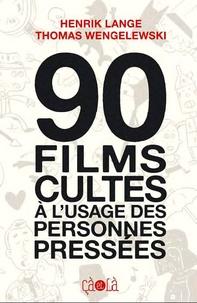 Henrik Lange et Thomas Wengelewski - 90 films cultes à l'usage des personnes pressées.