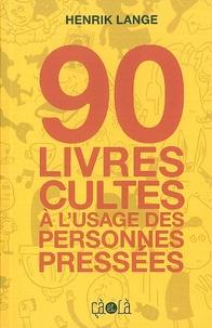 Henrik Lange - 90 livres cultes à l'usage des personnes pressées.