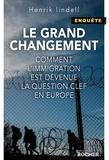 Henrik Lindell - Le Grand Changement - Comment l'immigration est devenue la question clé en Europe.