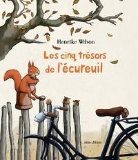 Henrike Wilson - Les cinq trésors de l'écureuil.