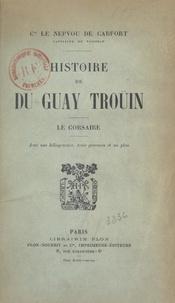 Henry Émile Le Nepvou de Carfort et Charles de La Roncière - Histoire de Du Guay-Troüin, le corsaire - Avec une héliogravure, trois gravures et un plan.