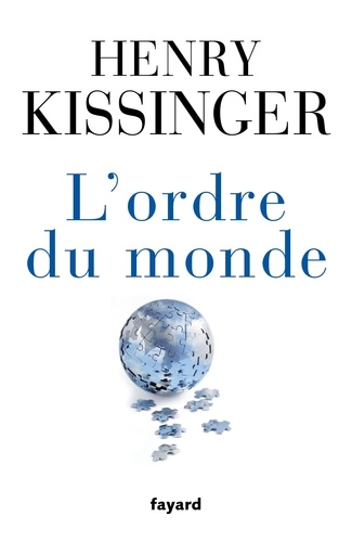 Henry Alfred Kissinger - L'ordre du monde.