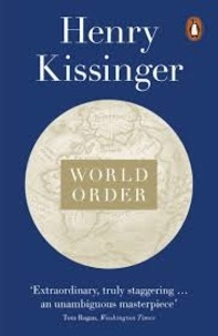 Henry Alfred Kissinger - World Order - Reflections on the Character of Nations and the Course of History.