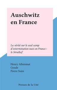 Henry Allainmat et  Goude - Auschwitz en France - La vérité sur le seul camp d'extermination nazi en France : le Struthof.