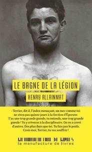 Henry Allainmat - Le bagne de la légion, l'épreuve.