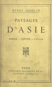 Henry Asselin - Paysages d'Asie - Sibérie, Chine, Ceylan.