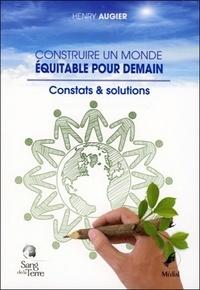 Henry Augier - Construire un monde équitable pour demain - Constats et solutions.