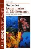 Henry Augier - Guide des fonds marins de Méditerranée - Ecologie, flore, faune, plongées.