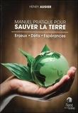 Henry Augier - Manuel pratique pour sauver la terre - Enjeux, défis, espérances.