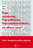 Henry Augier - Trop nombreux, trop pollueurs, trop consommateurs... où allons-nous ?.