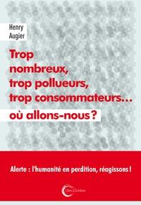 Trop nombreux, trop pollueurs, trop consommateurs... où allons-nous ? - Henry Augier pdf epub