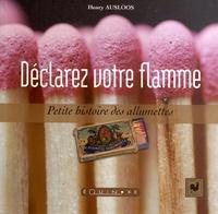 Henry Ausloos - Déclarez votre flamme - Petite histoire des allumettes.