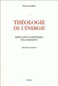 Henry Babel - Théologie de l'énergie - Explication scientifique de la religion.