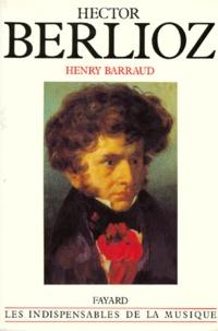 Henry Barraud - Hector Berlioz.