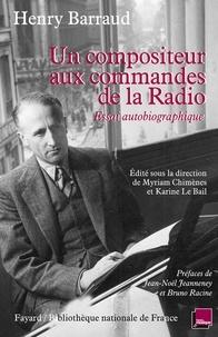 Henry Barraud et Myriam Chimènes - Un compositeur aux commandes de la radio - Essai autobiographique.