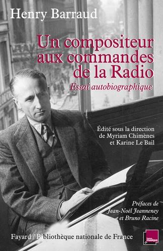 Henry Barraud - Un compositeur aux commandes de la Radio - Essai autobiographique.