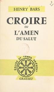 Henry Bars et Gaëtan Bernoville - Croire - Ou L'amen du salut.