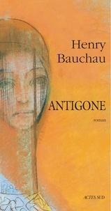 Henry Bauchau - Antigone.
