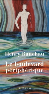 Henry Bauchau - Le boulevard périphérique.