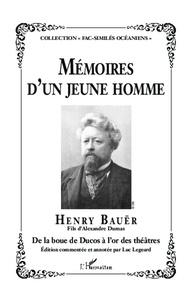 Henry Bauër - Mémoires d'un jeune homme - Henry Bauër-Fils d'Alexandre Dumas-De la boue de Ducos à l'or des théâtres.
