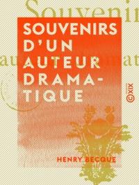 Henry Becque - Souvenirs d'un auteur dramatique.