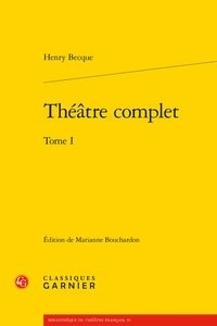 Henry Becque - Théâtre complet - Tome 1.