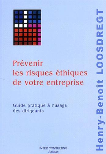 Henry-Benoît Loosdregt - Prévenir les risques éthiques de votre entreprise - Guide pratique à l'usage des dirigeants.