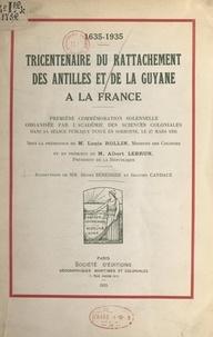 Henry Bérenger et Paul Bourdarie - Tricentenaire du rattachement des Antilles et de la Guyane à la France, 1635-1935 - Première commémoration solennelle organisée par l'Académie des sciences coloniales dans sa séance publique tenue en Sorbonne, le 27 mars 1935.