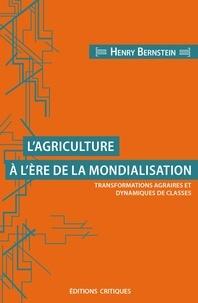 Henry Bernstein - L'agriculture a l'ère de la mondialisation - Transformations agraires et dynamiques de classes.