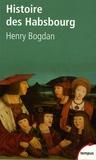 Henry Bogdan - Histoire des Habsbourg - Des origines à nos jours.