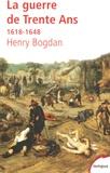 Henry Bogdan - La Guerre de Trente Ans - 1618-1648.