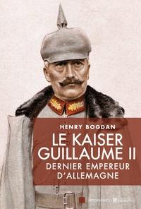 Henry Bogdan - Le Kaiser Guillaume II - Dernier empereur d'Allemagne, 1859-1941.