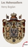Henry Bogdan - Les Hohenzollern - La dynastie qui a fait l'Allemagne (1061-1918).