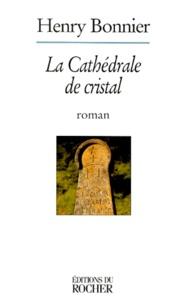 Henry Bonnier - La cathédrale de cristal.